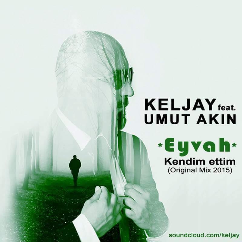 Keljay feat Umut Akin_Eyvah_Kendim ettim