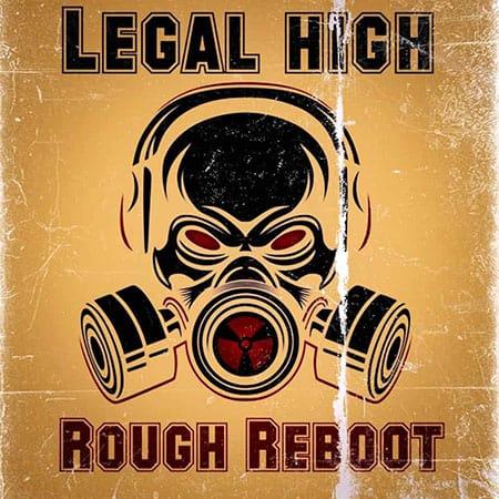 Legal High - Rough Reboot